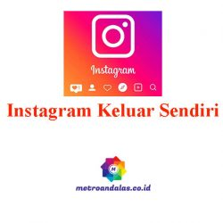 Kenapa Instagram Keluar Sendiri