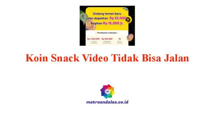 Koin Snack Video Tidak Bisa Jalan