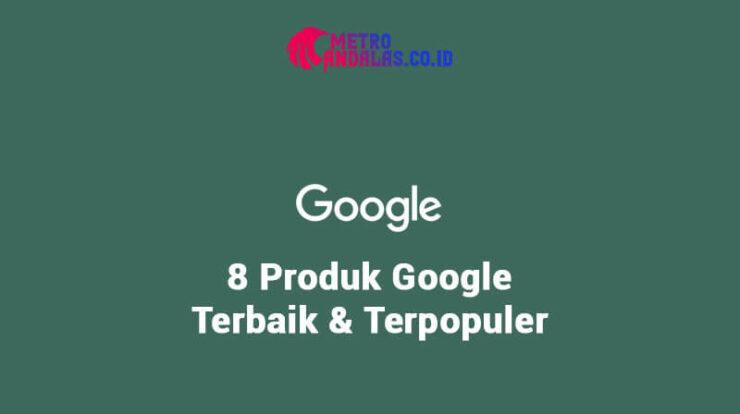 8-Produk-Google-Terbaik-dan-Terpopuler