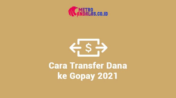 Cara Transfer Dana Ke Gopay Terupdate 2021 Metroandalas Co Id