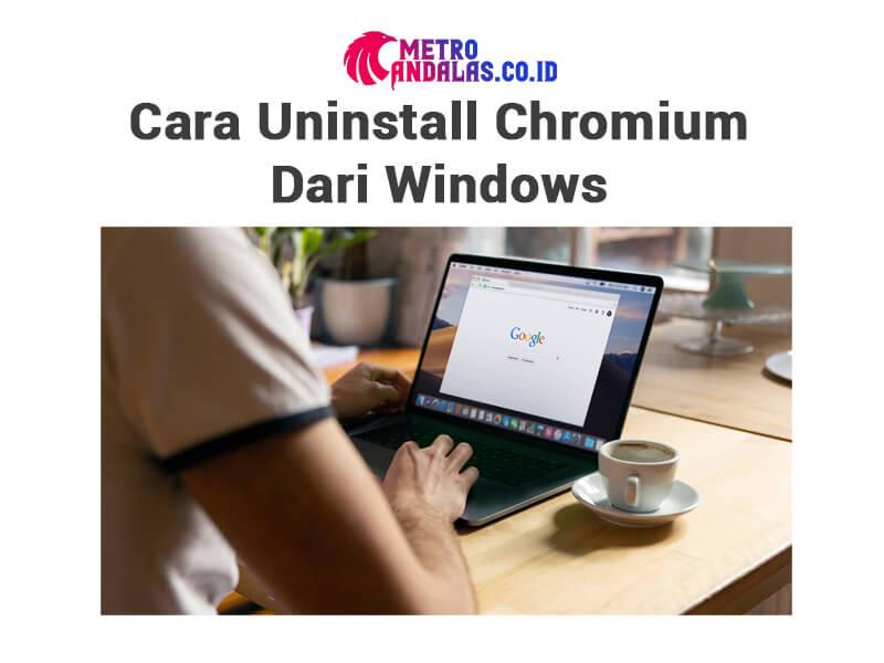 Cara Uninstall Chromium dari windows