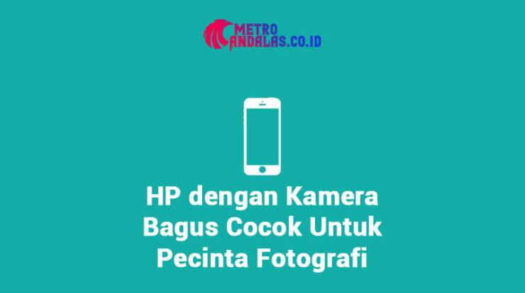 HP dengan Kamera Bagus Cocok Untuk Pecinta Fotografi