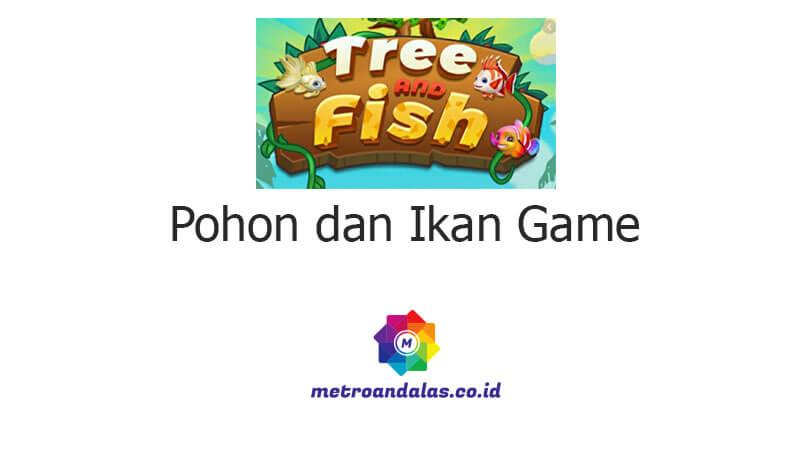 Pohon dan Ikan Game