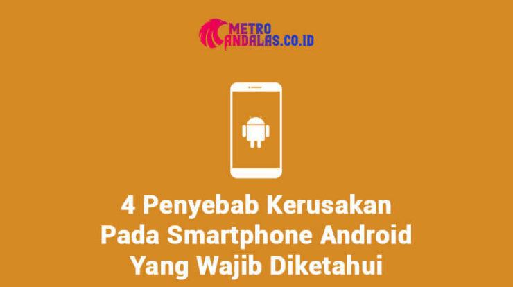 4 Penyebab Kerusakan Pada Smartphone Android Yang Wajib Diketahui