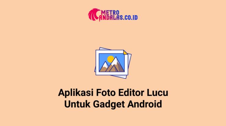 Aplikasi-Foto-Editor-Lucu-Untuk-Gadget-Android