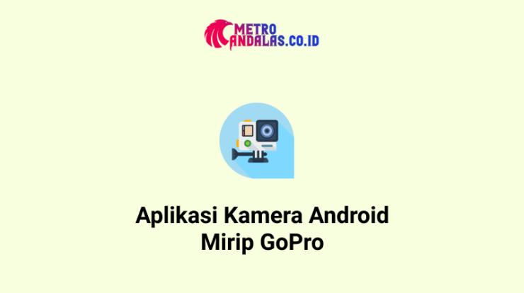 Aplikasi Kamera Android Mirip GoPro