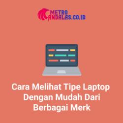 Cara Melihat Tipe Laptop Dengan Mudah Dari Berbagai Merk