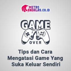 Cara Mengatasi Game Suka Keluar Sendiri